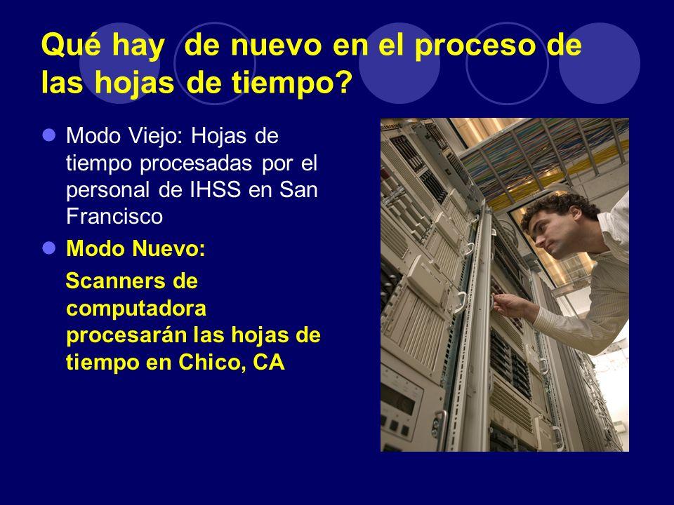 Qué hay de nuevo en el proceso de las hojas de tiempo? Modo Viejo: Hojas de tiempo procesadas por el personal de IHSS en San Francisco Modo Nuevo: Sca