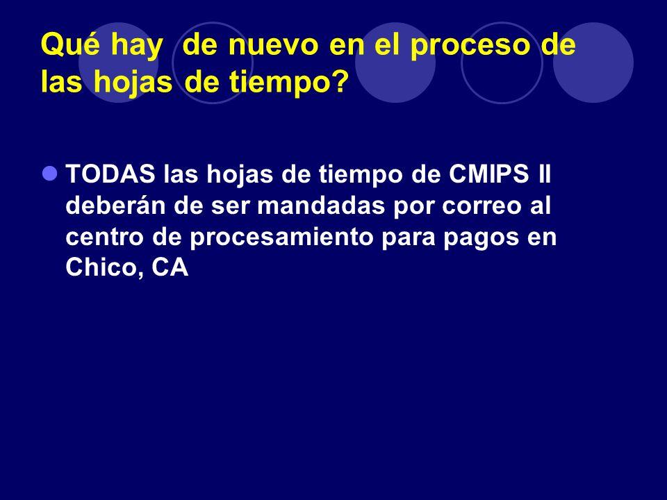 Qué hay de nuevo en el proceso de las hojas de tiempo? TODAS las hojas de tiempo de CMIPS II deberán de ser mandadas por correo al centro de procesami
