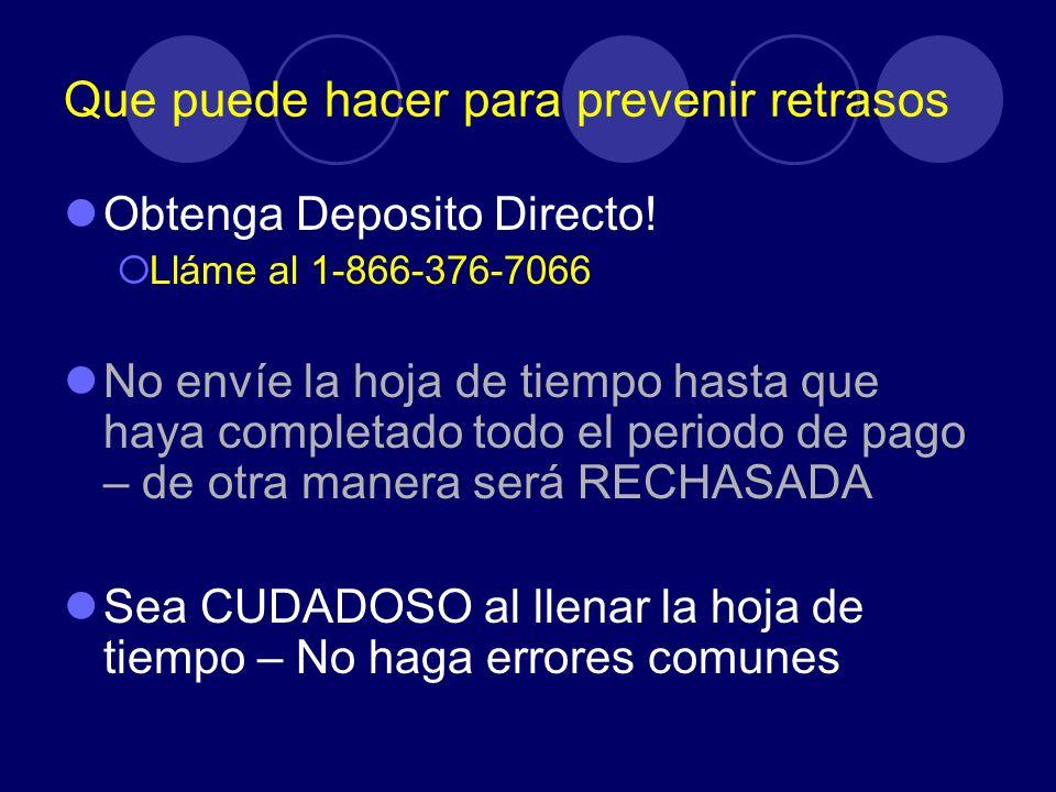 Que puede hacer para prevenir retrasos Obtenga Deposito Directo! Lláme al 1-866-376-7066 No envíe la hoja de tiempo hasta que haya completado todo el
