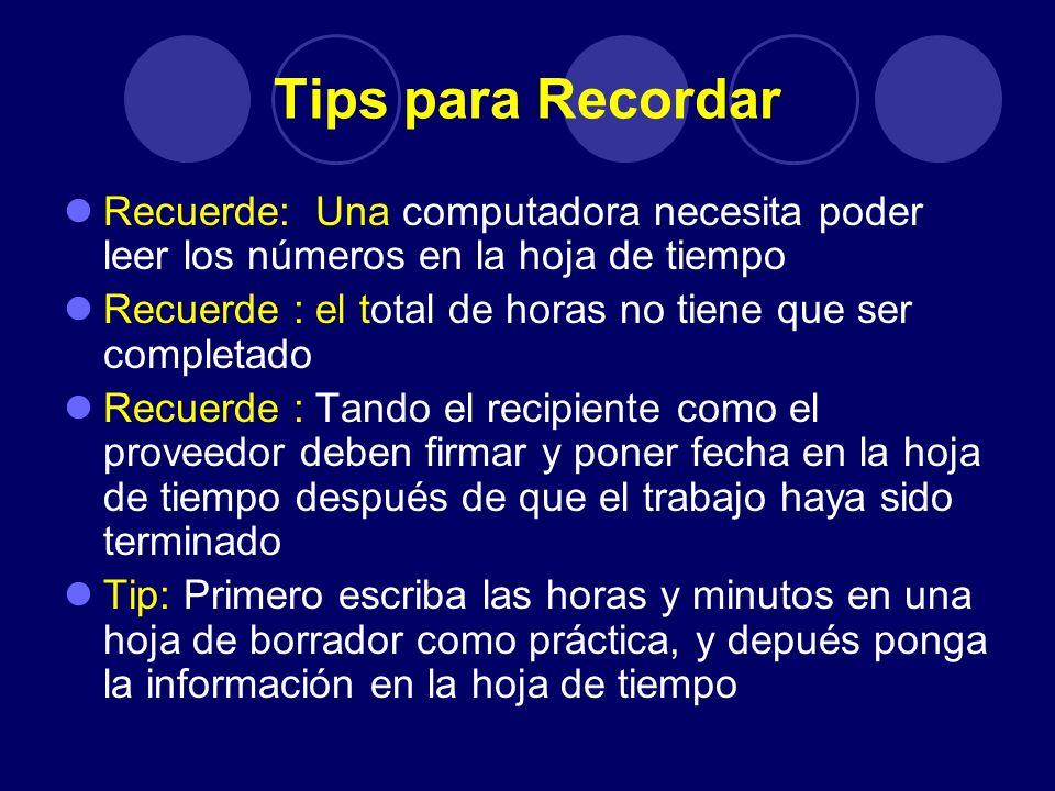 Tips para Recordar Recuerde: Una computadora necesita poder leer los números en la hoja de tiempo Recuerde : el total de horas no tiene que ser comple
