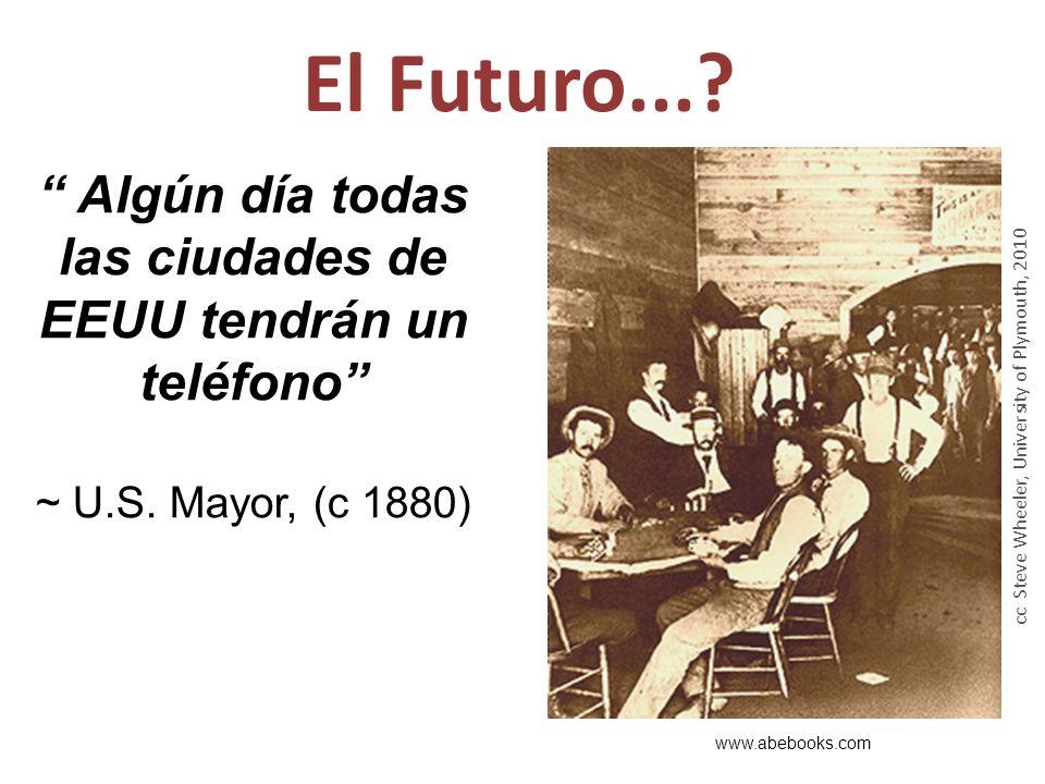 El Futuro...? www.abebooks.com Algún día todas las ciudades de EEUU tendrán un teléfono ~ U.S. Mayor, (c 1880) cc Steve Wheeler, University of Plymout