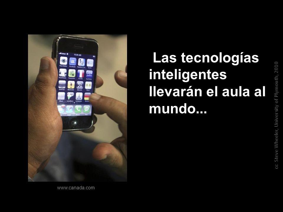 Las tecnologías inteligentes llevarán el aula al mundo... cc Steve Wheeler, University of Plymouth, 2010 www.canada.com
