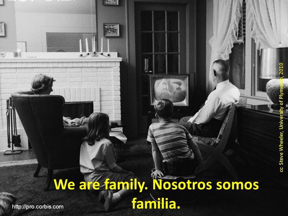 We are family. Nosotros somos familia.
