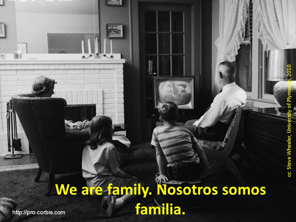 We are family. Nosotros somos familia. cc Steve Wheeler, University of Plymouth, 2010 http://pro.corbis.com
