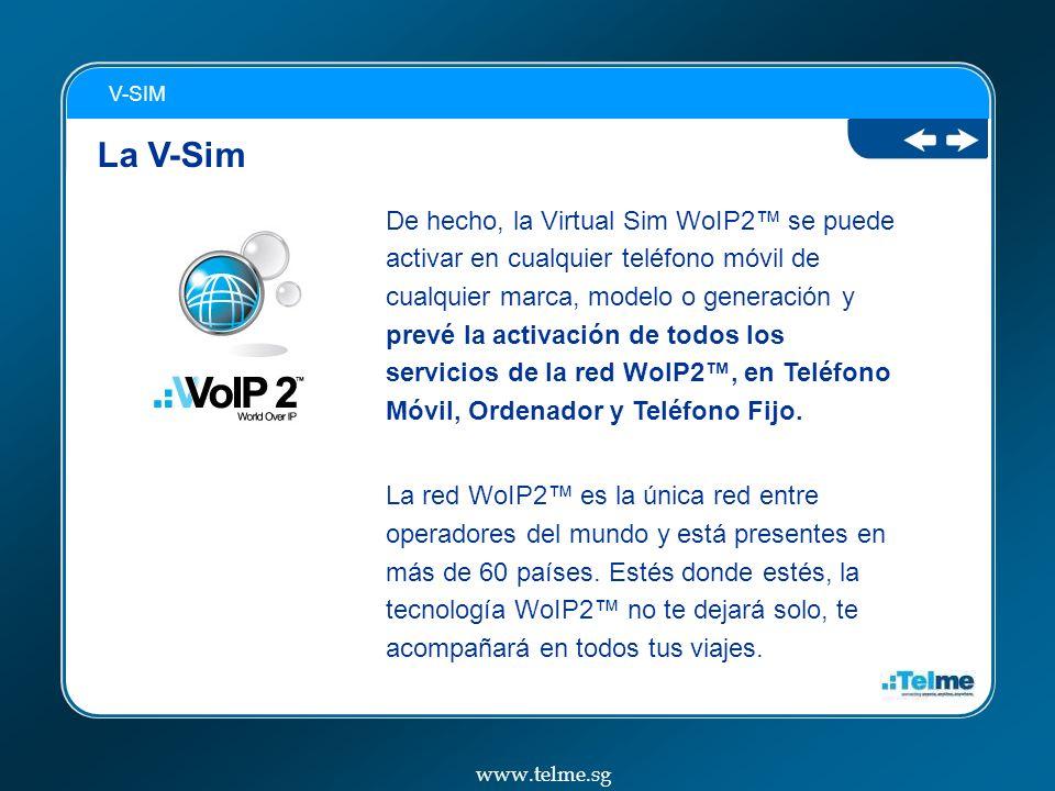 La V-Sim De hecho, la Virtual Sim WoIP2 se puede activar en cualquier teléfono móvil de cualquier marca, modelo o generación y prevé la activación de todos los servicios de la red WoIP2, en Teléfono Móvil, Ordenador y Teléfono Fijo.