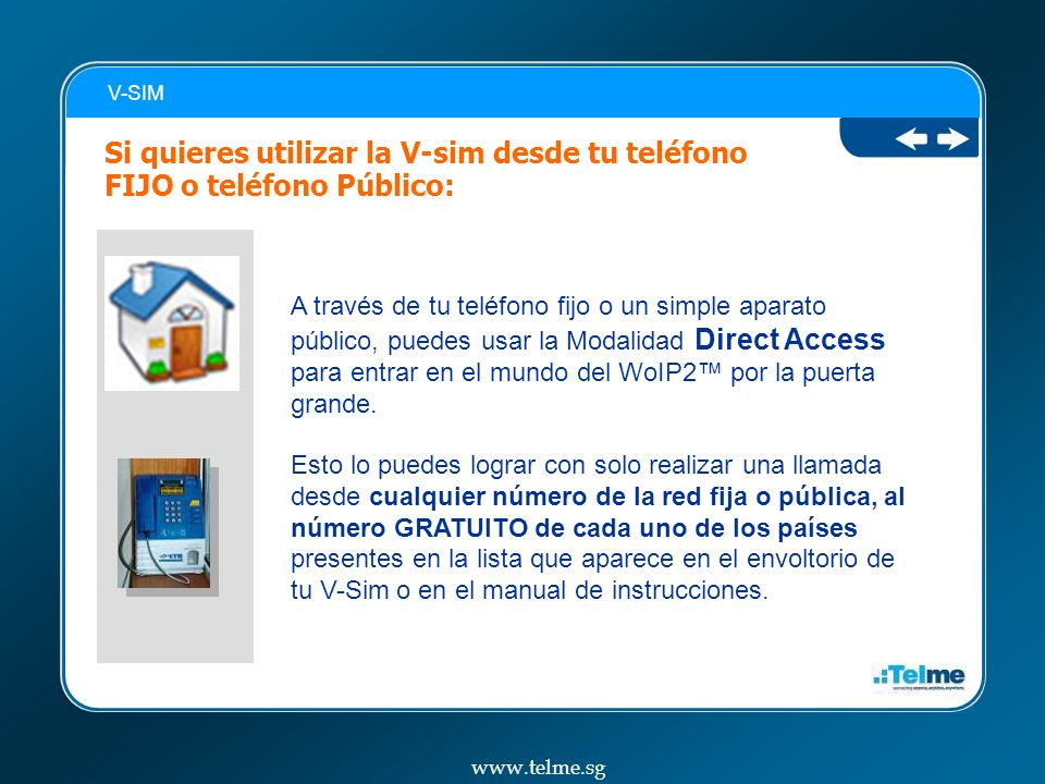 A través de tu teléfono fijo o un simple aparato público, puedes usar la Modalidad Direct Access para entrar en el mundo del WoIP2 por la puerta grande.