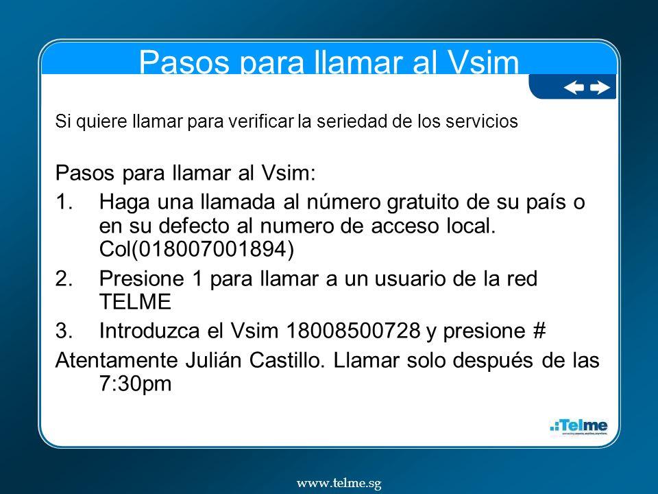 Pasos para llamar al Vsim Si quiere llamar para verificar la seriedad de los servicios Pasos para llamar al Vsim: 1.Haga una llamada al número gratuito de su país o en su defecto al numero de acceso local.