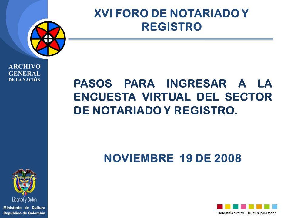 Colombia diversa + Cultura para todos 1.Solicite su clave de acceso para diligenciar la encuesta a la siguiente dirección de correo e incluya los siguientes datos: Nombre, Dirección, Teléfono, Notaria/ORIP y su e-mail.