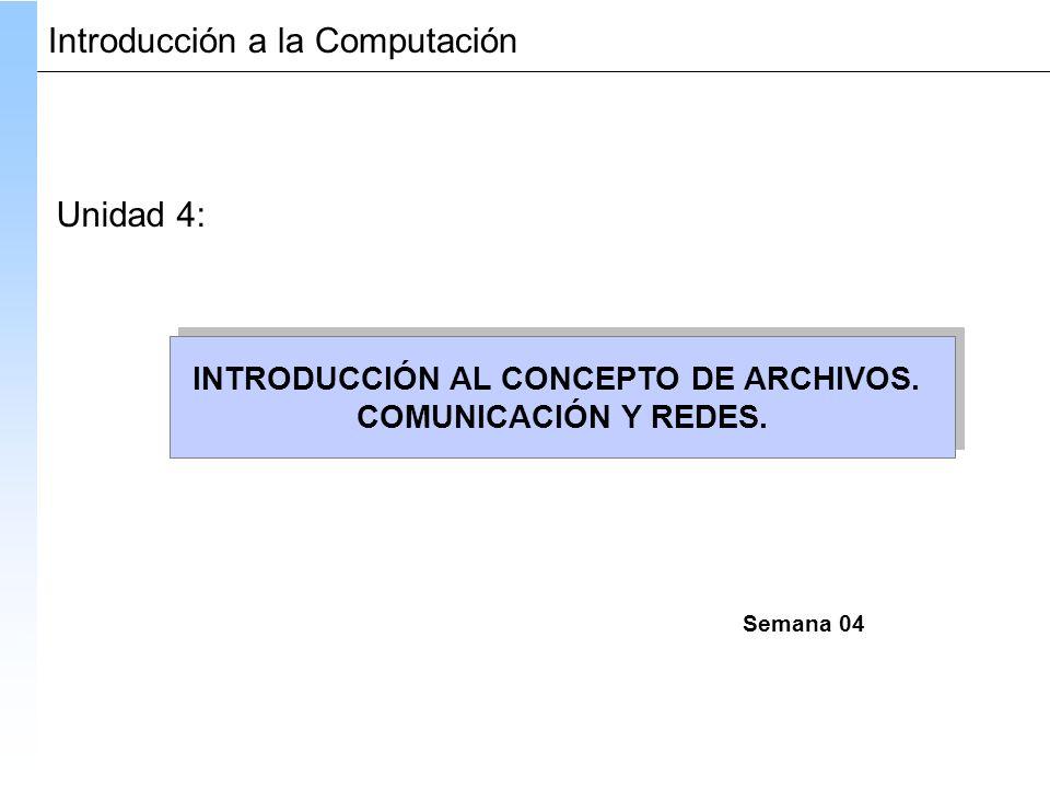 INTRODUCCIÓN AL CONCEPTO DE ARCHIVOS. COMUNICACIÓN Y REDES.