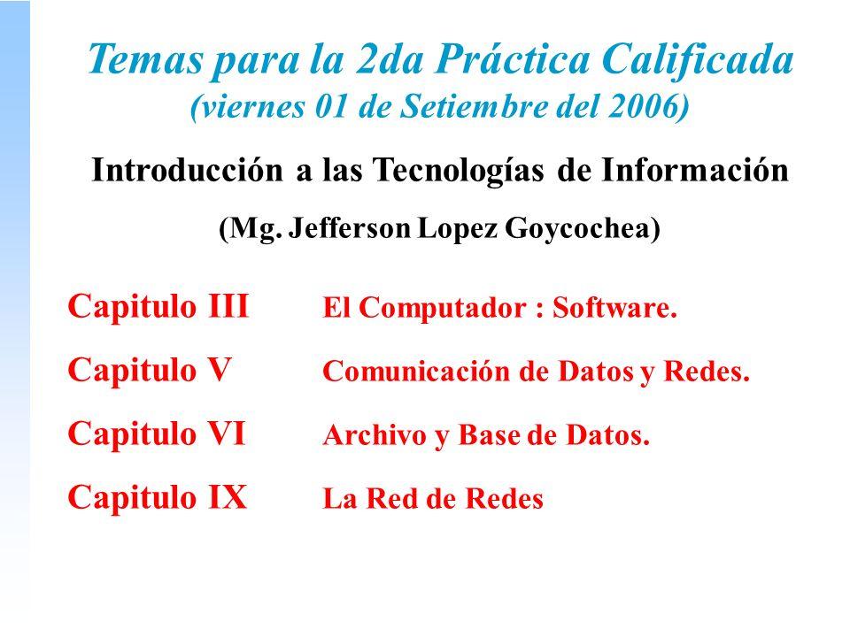 Temas para la 2da Práctica Calificada (viernes 01 de Setiembre del 2006) Introducción a las Tecnologías de Información (Mg.