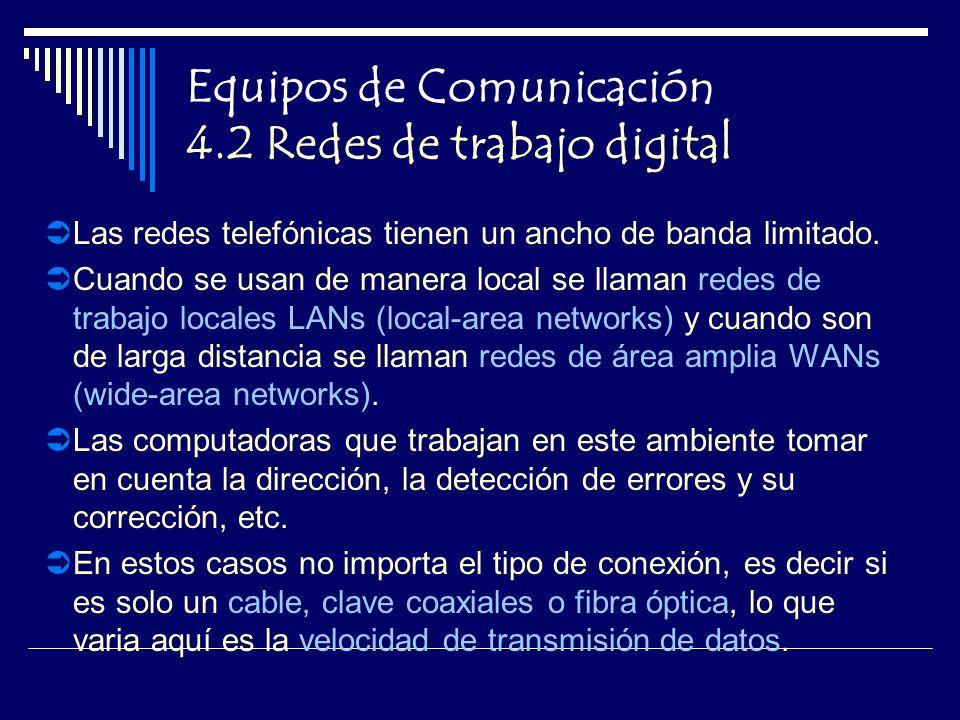 Equipos de Comunicación 4.2 Redes de trabajo digital Las redes telefónicas tienen un ancho de banda limitado.