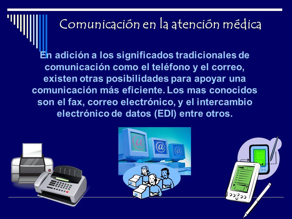 Comunicación en la atención médica En adición a los significados tradicionales de comunicación como el teléfono y el correo, existen otras posibilidades para apoyar una comunicación más eficiente.