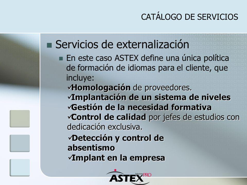 CATÁLOGO DE SERVICIOS Servicios de externalización En este caso ASTEX define una única política de formación de idiomas para el cliente, que incluye: