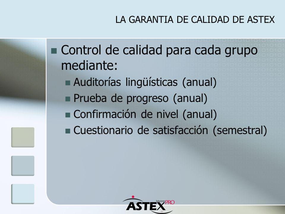 LA GARANTIA DE CALIDAD DE ASTEX Control de calidad para cada grupo mediante: Auditorías lingüísticas (anual) Prueba de progreso (anual) Confirmación de nivel (anual) Cuestionario de satisfacción (semestral)
