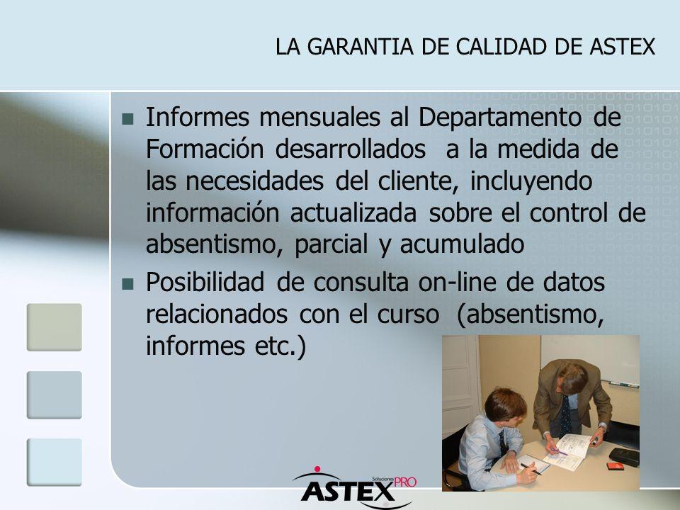 LA GARANTIA DE CALIDAD DE ASTEX Informes mensuales al Departamento de Formación desarrollados a la medida de las necesidades del cliente, incluyendo i