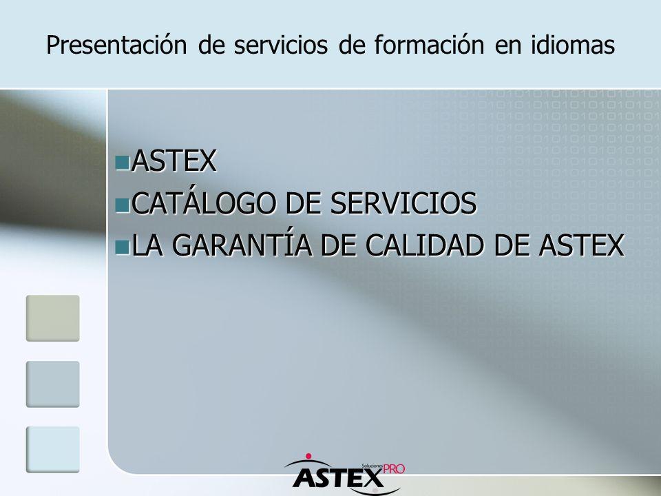 ASTEX ASTEX CATÁLOGO DE SERVICIOS CATÁLOGO DE SERVICIOS LA GARANTÍA DE CALIDAD DE ASTEX LA GARANTÍA DE CALIDAD DE ASTEX