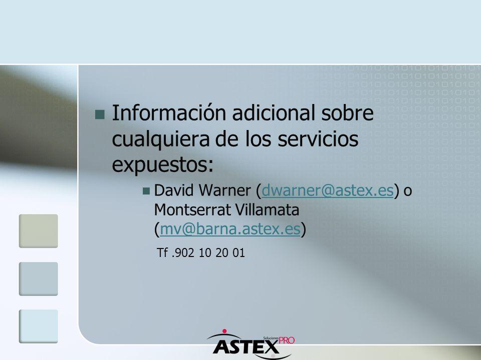 Información adicional sobre cualquiera de los servicios expuestos: David Warner (dwarner@astex.es) o Montserrat Villamata (mv@barna.astex.es)dwarner@a