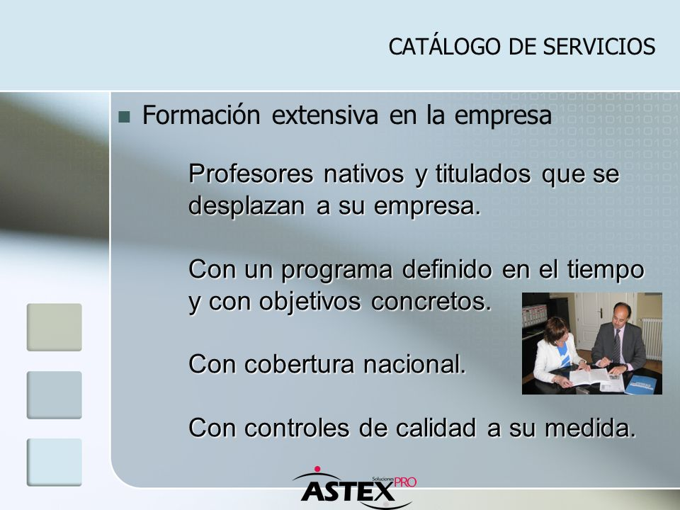 CATÁLOGO DE SERVICIOS Formación extensiva en la empresa Profesores nativos y titulados que se desplazan a su empresa. Con un programa definido en el t