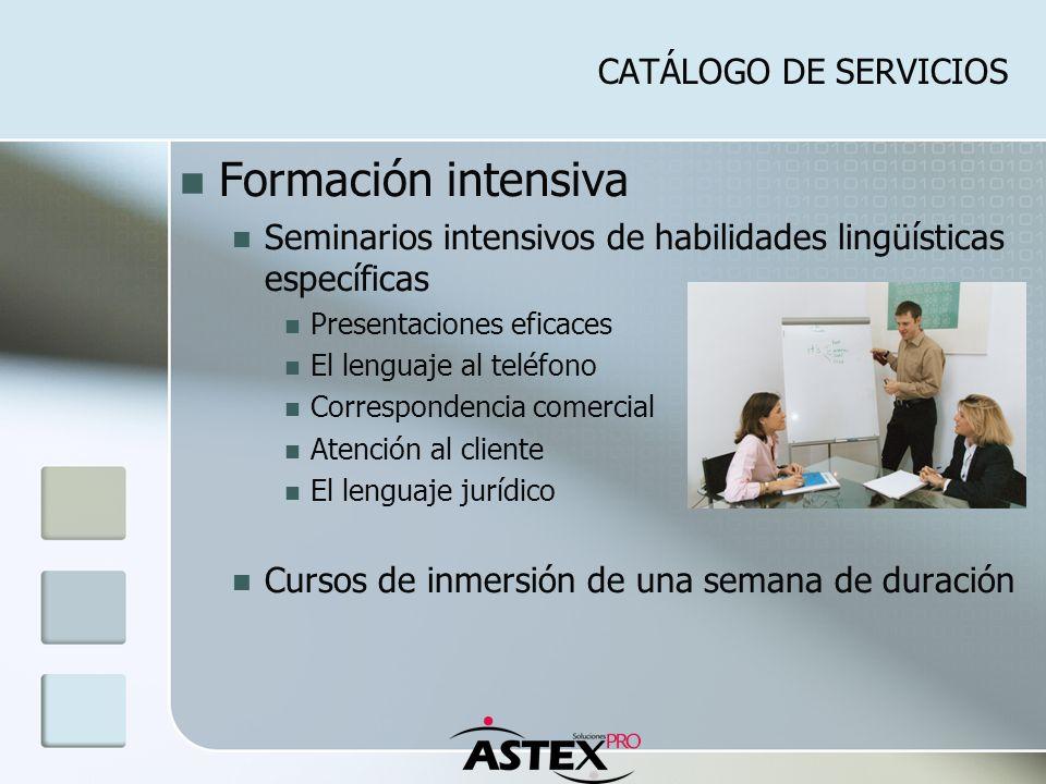CATÁLOGO DE SERVICIOS Formación intensiva Seminarios intensivos de habilidades lingüísticas específicas Presentaciones eficaces El lenguaje al teléfon