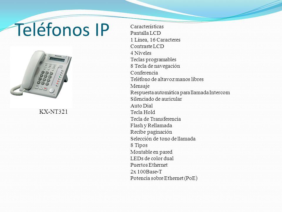 Teléfonos IP Características Pantalla LCD 1 Línea, 16 Caracteres Contraste LCD 4 Niveles Teclas programables 8 Tecla de navegación Conferencia Teléfon
