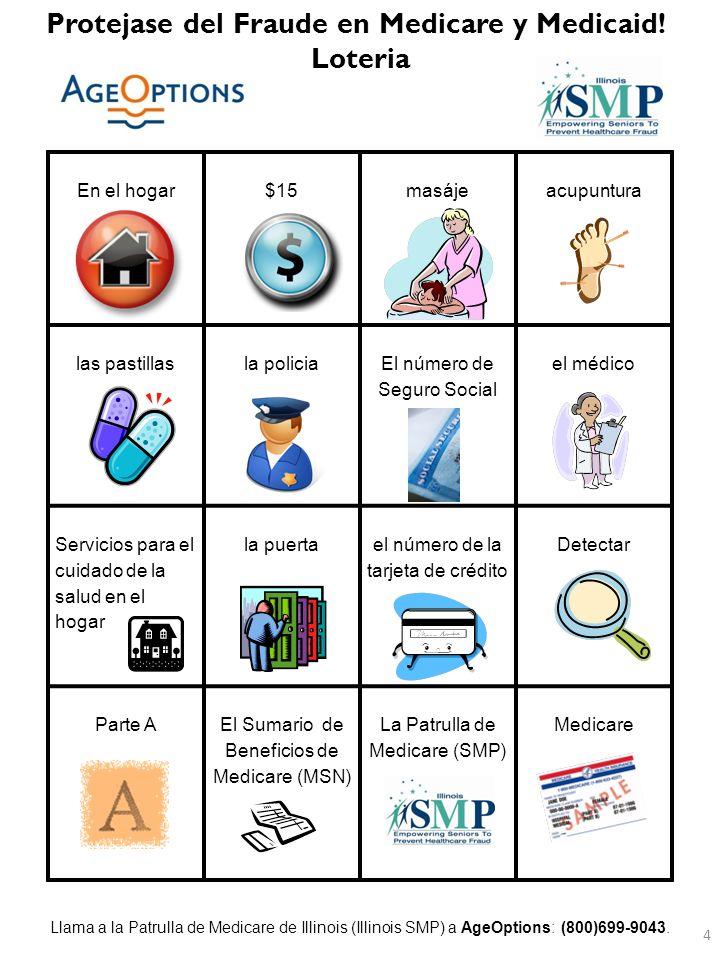 La Patrulla de Medicare (SMP) Parte Alos Voluntarios Planes de Salud de Medicare ProtejerEn el hogar El Sumario de Beneficios de Medicare (MSN) www.