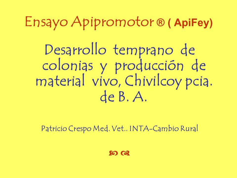 Ensayo Apipromotor ® ( ApiFey) Desarrollo temprano de colonias y producción de material vivo, Chivilcoy pcia. de B. A. Patricio Crespo Med. Vet.. INTA