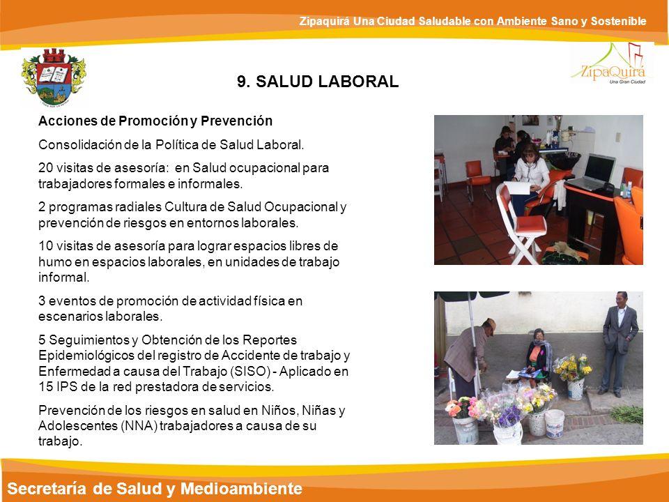 Secretaría de Salud y Medioambiente Zipaquirá Una Ciudad Saludable con Ambiente Sano y Sostenible 9. SALUD LABORAL Acciones de Promoción y Prevención