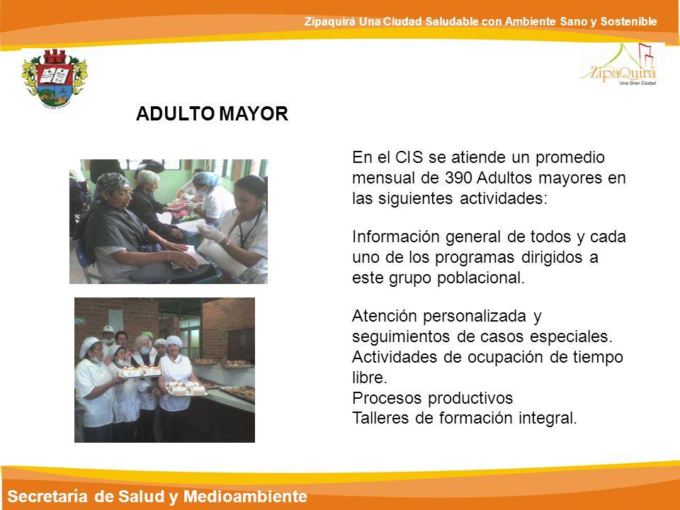 Secretaría de Salud y Medioambiente Zipaquirá Una Ciudad Saludable con Ambiente Sano y Sostenible ADULTO MAYOR En el C I S se atiende un promedio mens