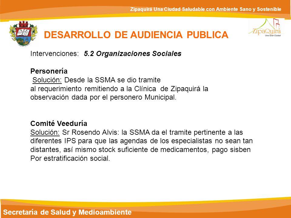 Secretaría de Salud y Medioambiente Zipaquirá Una Ciudad Saludable con Ambiente Sano y Sostenible DESARROLLO DE AUDIENCIA PUBLICA Intervenciones: 5.2