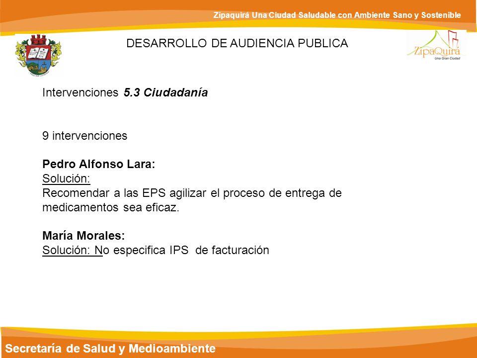 Secretaría de Salud y Medioambiente Zipaquirá Una Ciudad Saludable con Ambiente Sano y Sostenible DESARROLLO DE AUDIENCIA PUBLICA Intervenciones 5.3 C