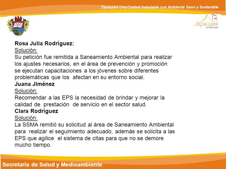Secretaría de Salud y Medioambiente Zipaquirá Una Ciudad Saludable con Ambiente Sano y Sostenible Rosa Julia Rodríguez: Solución: Su petición fue remi