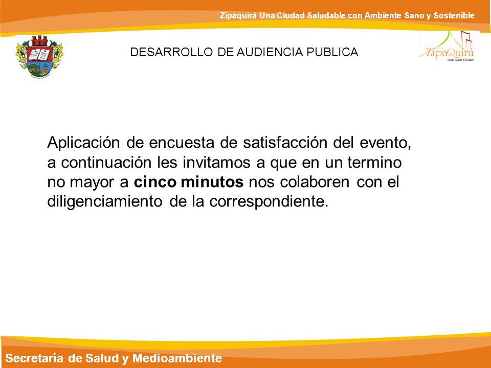 Secretaría de Salud y Medioambiente Zipaquirá Una Ciudad Saludable con Ambiente Sano y Sostenible DESARROLLO DE AUDIENCIA PUBLICA Aplicación de encues