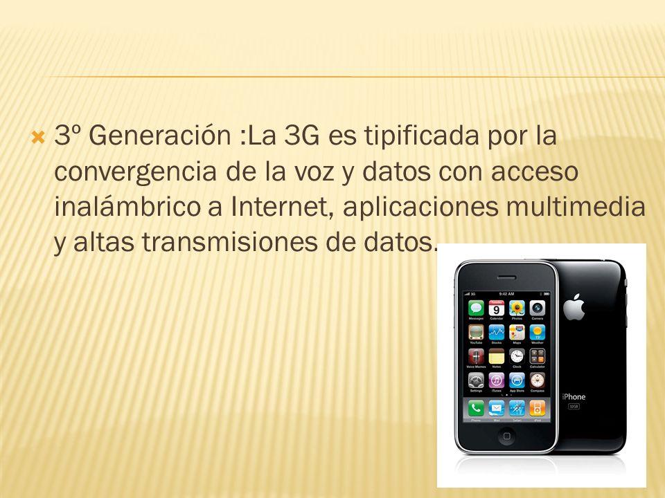 3º Generación :La 3G es tipificada por la convergencia de la voz y datos con acceso inalámbrico a Internet, aplicaciones multimedia y altas transmisio