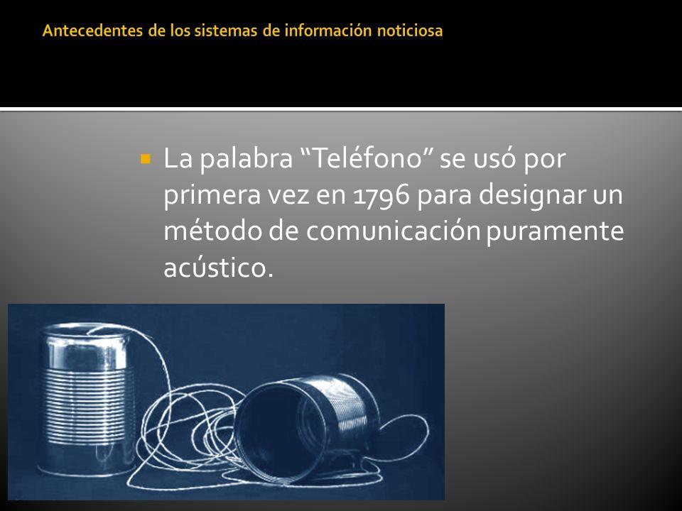 La palabra Teléfono se usó por primera vez en 1796 para designar un método de comunicación puramente acústico.