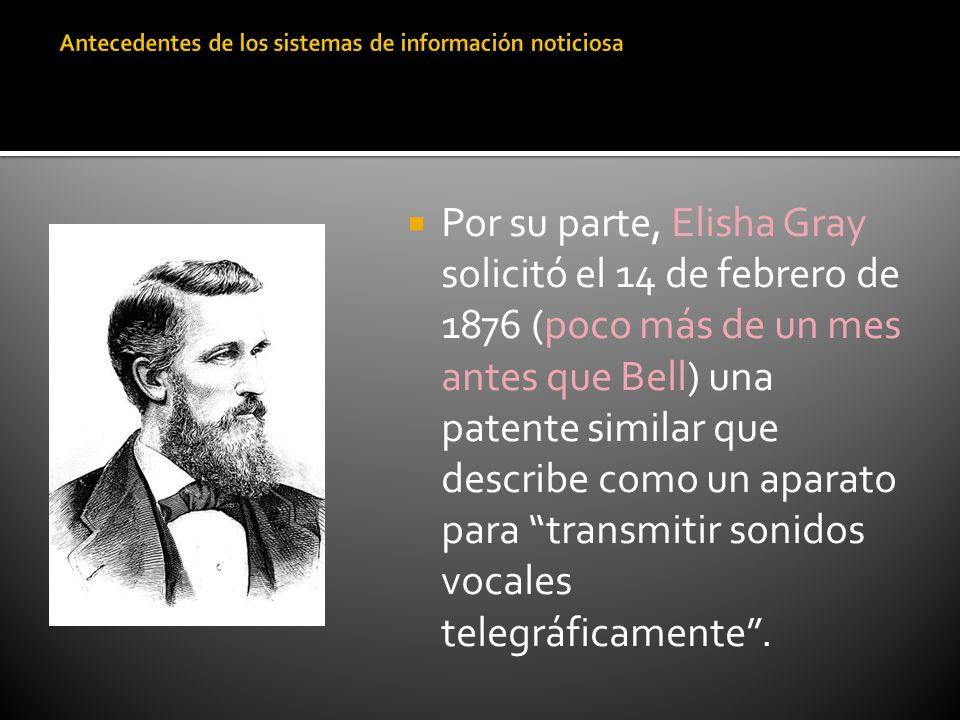 Por su parte, Elisha Gray solicitó el 14 de febrero de 1876 (poco más de un mes antes que Bell) una patente similar que describe como un aparato para