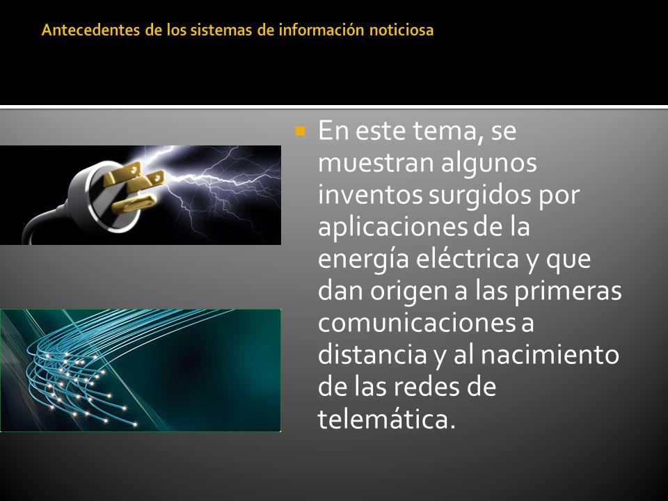 En este tema, se muestran algunos inventos surgidos por aplicaciones de la energía eléctrica y que dan origen a las primeras comunicaciones a distanci