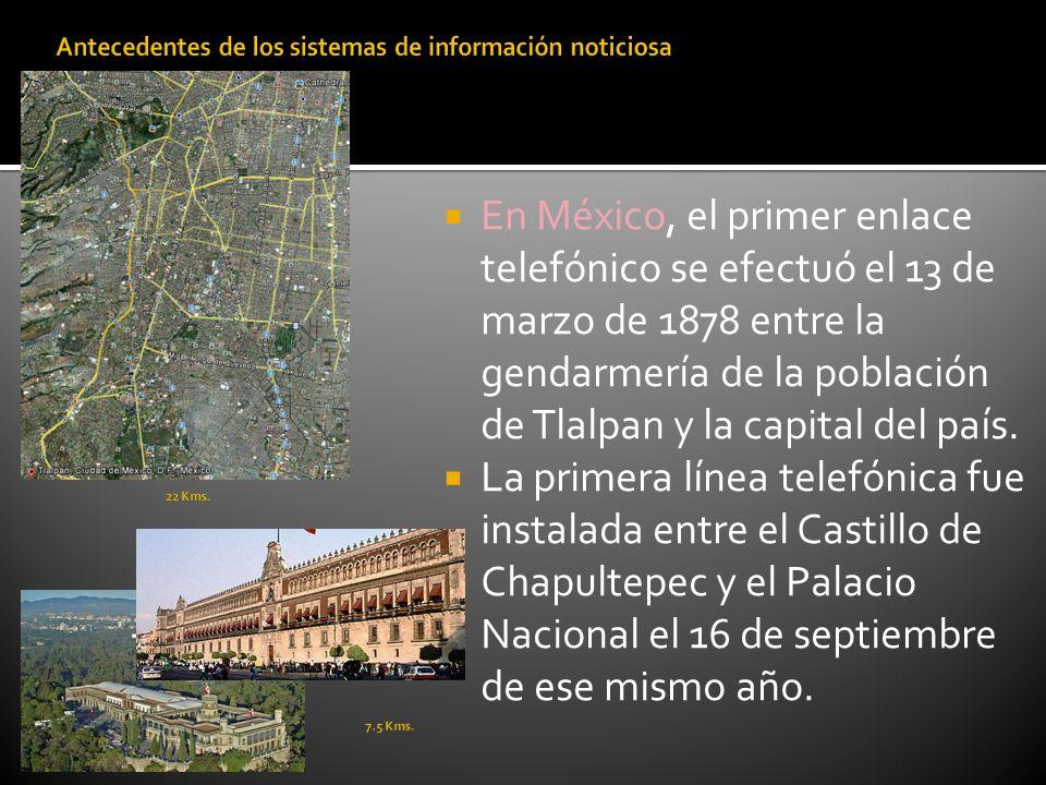 En México, el primer enlace telefónico se efectuó el 13 de marzo de 1878 entre la gendarmería de la población de Tlalpan y la capital del país. La pri