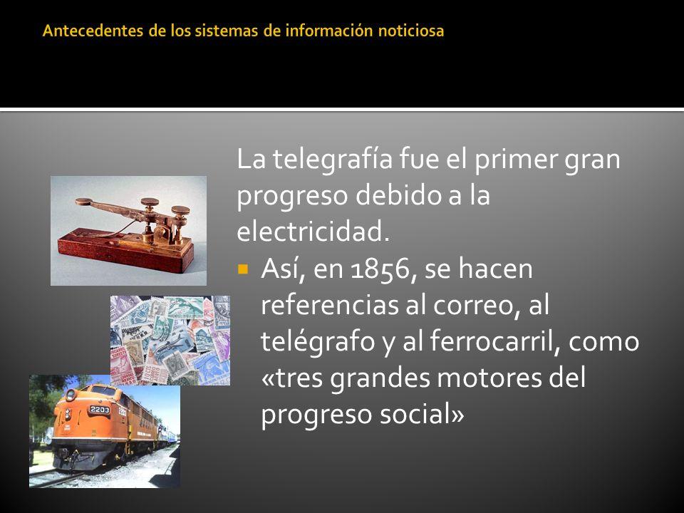 La telegrafía fue el primer gran progreso debido a la electricidad. Así, en 1856, se hacen referencias al correo, al telégrafo y al ferrocarril, como