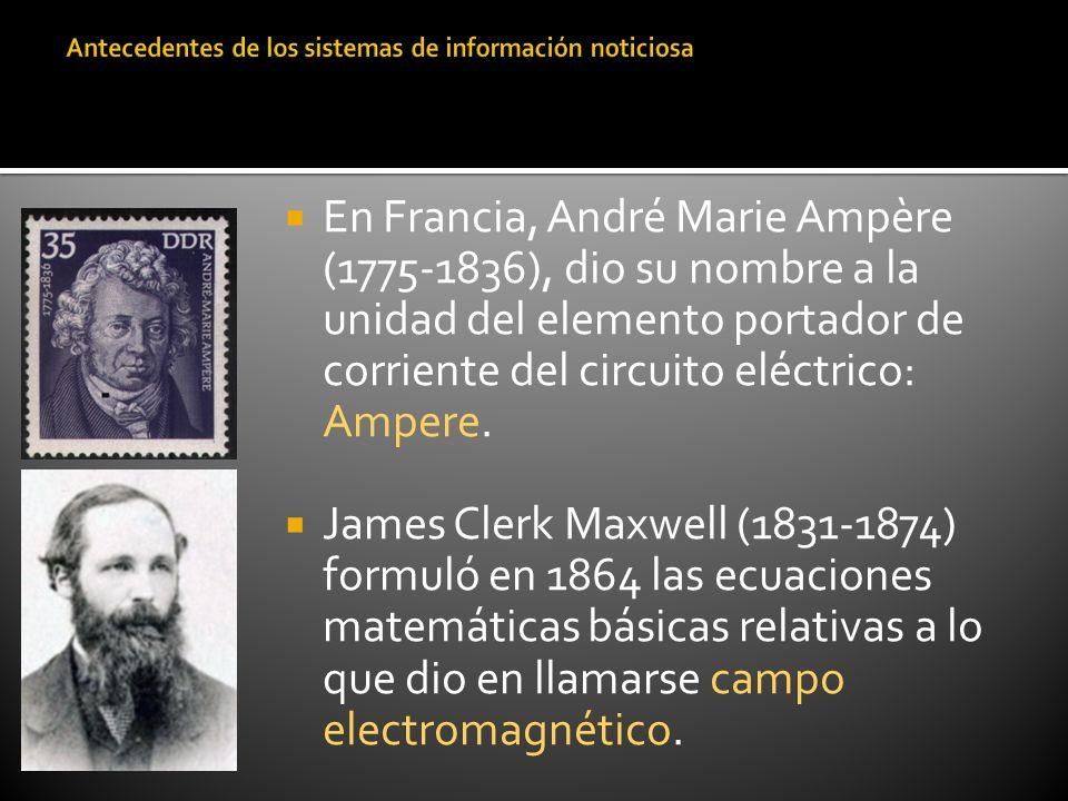 En Francia, André Marie Ampère (1775-1836), dio su nombre a la unidad del elemento portador de corriente del circuito eléctrico: Ampere. James Clerk M