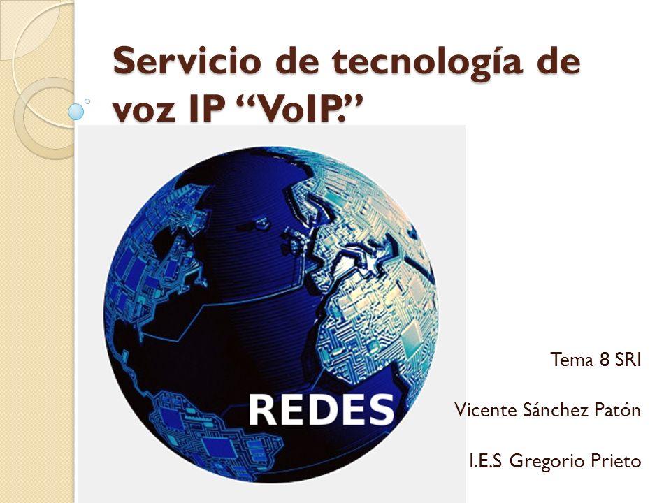 Servicio de tecnología de voz IP VoIP. Tema 8 SRI Vicente Sánchez Patón I.E.S Gregorio Prieto