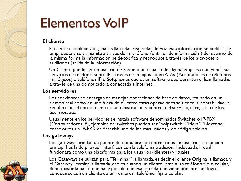 Elementos VoIP El cliente El cliente establece y origina las llamadas realizadas de voz, esta información se codifica, se empaqueta y se transmite a t