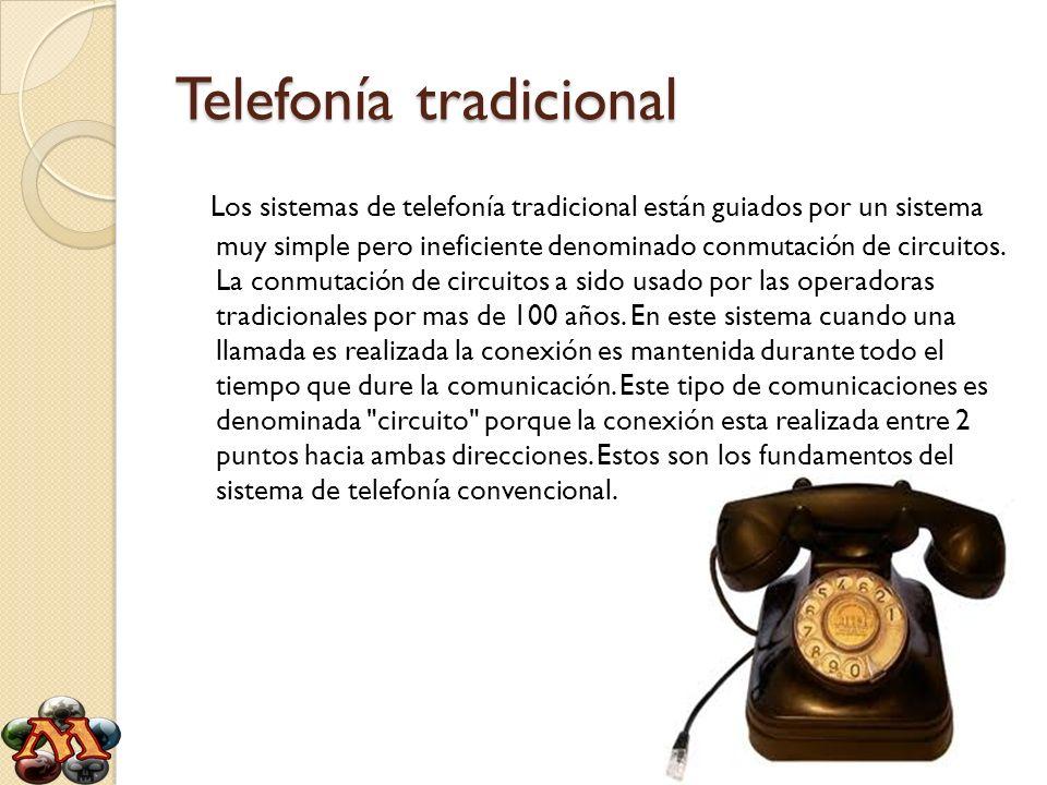 Telefonía tradicional Los sistemas de telefonía tradicional están guiados por un sistema muy simple pero ineficiente denominado conmutación de circuit