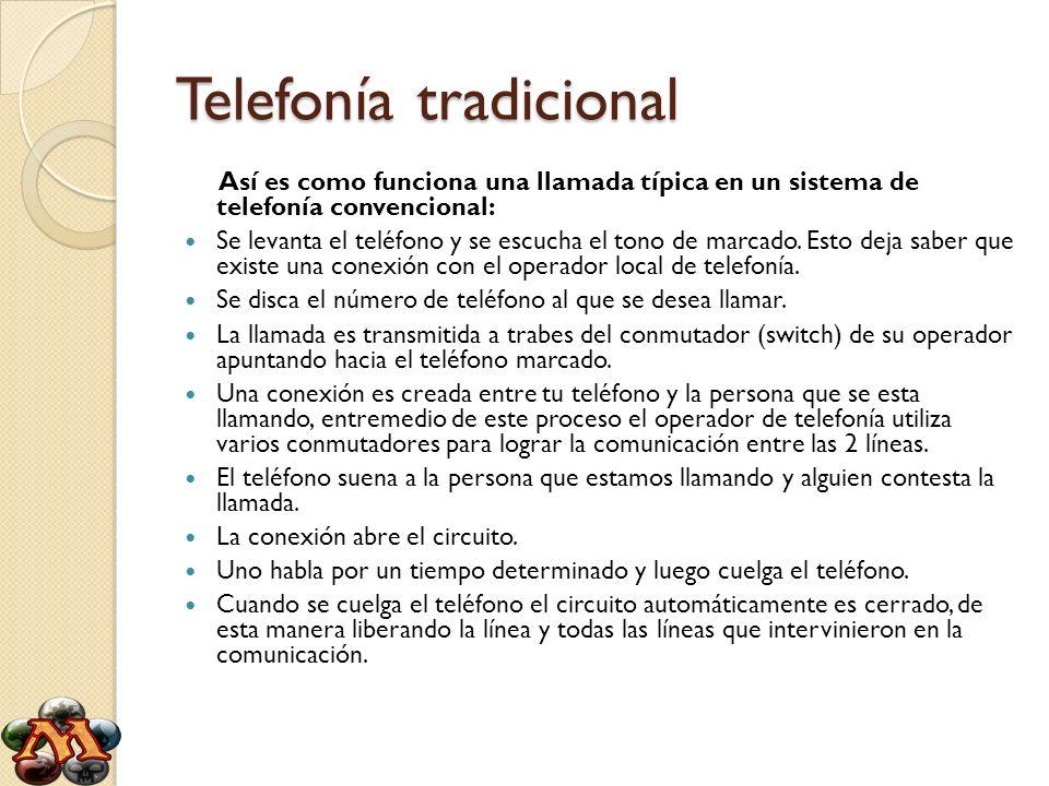 Telefonía tradicional Así es como funciona una llamada típica en un sistema de telefonía convencional: Se levanta el teléfono y se escucha el tono de