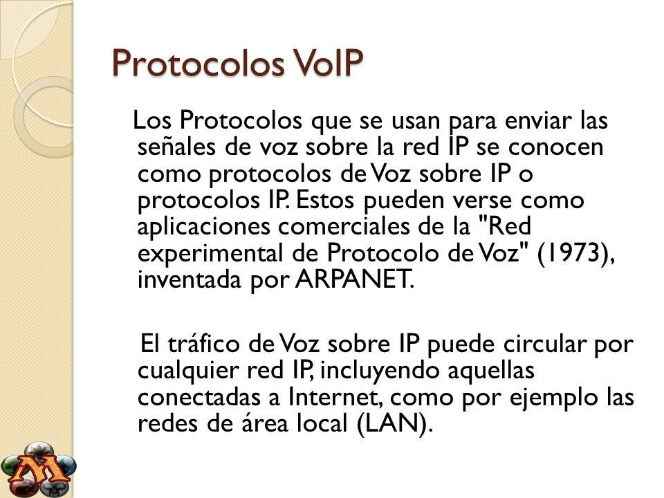 Protocolos VoIP Los Protocolos que se usan para enviar las señales de voz sobre la red IP se conocen como protocolos de Voz sobre IP o protocolos IP.
