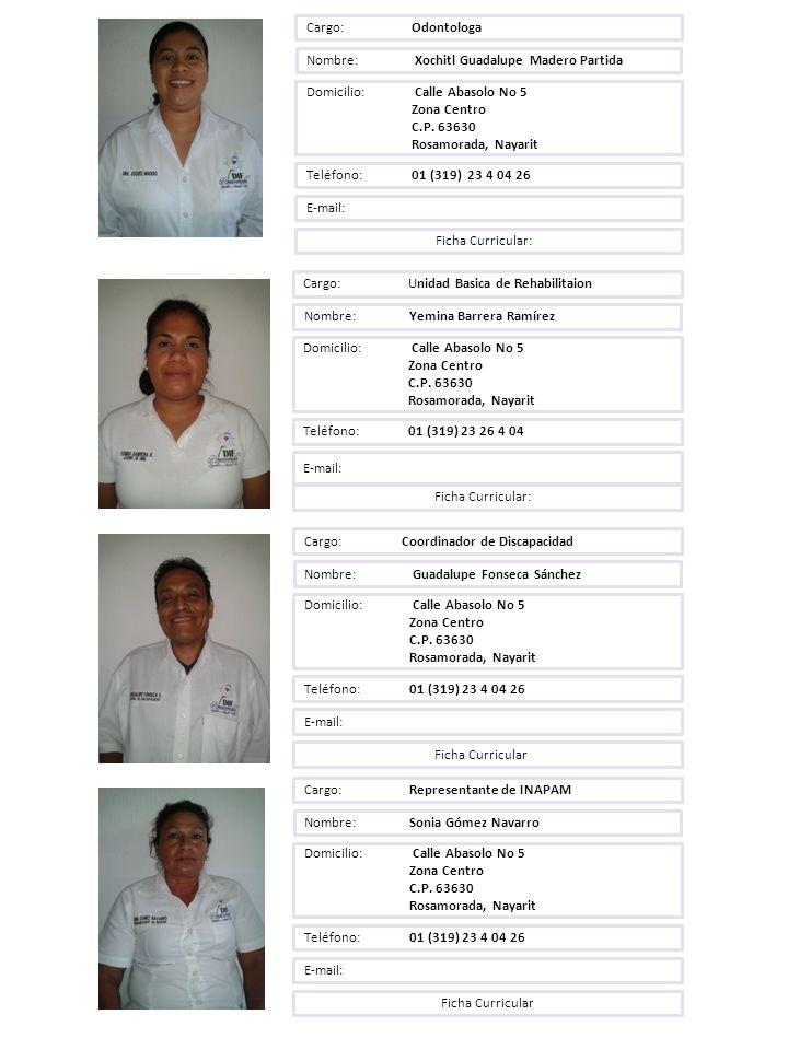 Cargo: Unidad Basica de Rehabilitaion Nombre: Yemina Barrera Ramírez Domicilio: Calle Abasolo No 5 Zona Centro C.P. 63630 Rosamorada, Nayarit Teléfono