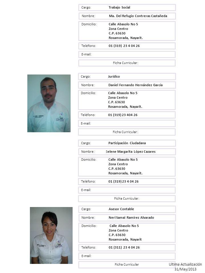 Cargo: Trabajo Social Nombre: Ma. Del Refugio Contreras Castañeda Domicilio: Calle Abasolo No 5 Zona Centro C.P. 63630 Rosamorada, Nayarit. Teléfono: