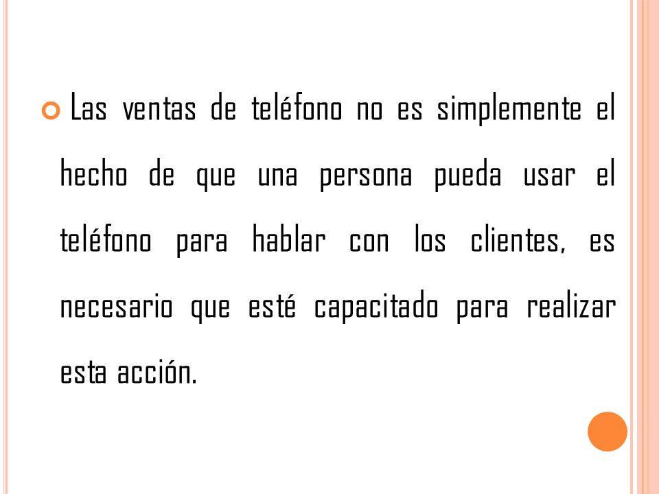 Las ventas de teléfono no es simplemente el hecho de que una persona pueda usar el teléfono para hablar con los clientes, es necesario que esté capaci