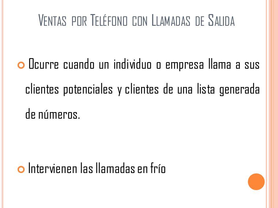 V ENTAS POR T ELÉFONO CON L LAMADAS DE S ALIDA Ocurre cuando un individuo o empresa llama a sus clientes potenciales y clientes de una lista generada