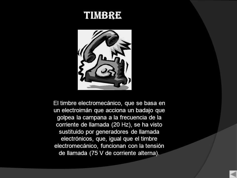 Timbre El timbre electromecánico, que se basa en un electroimán que acciona un badajo que golpea la campana a la frecuencia de la corriente de llamada
