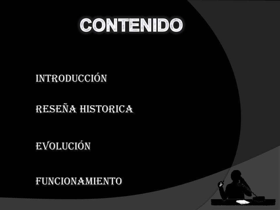 INTRODUCCIÓN FUNCIONAMIENTO EVOLUCIÓN RESEÑA HISTORICA